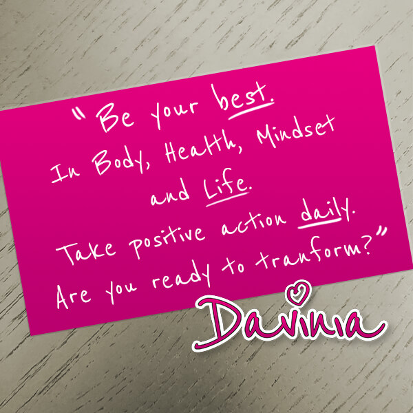 Be your best. In Body, Health, Mindset and life. Take positive action daily. Are you ready to transform?